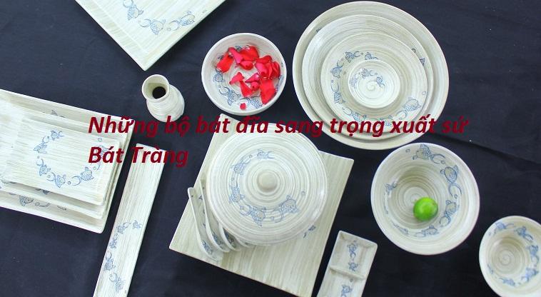 Những bộ bát đĩa sang trọng xuất sứ Bát Tràng