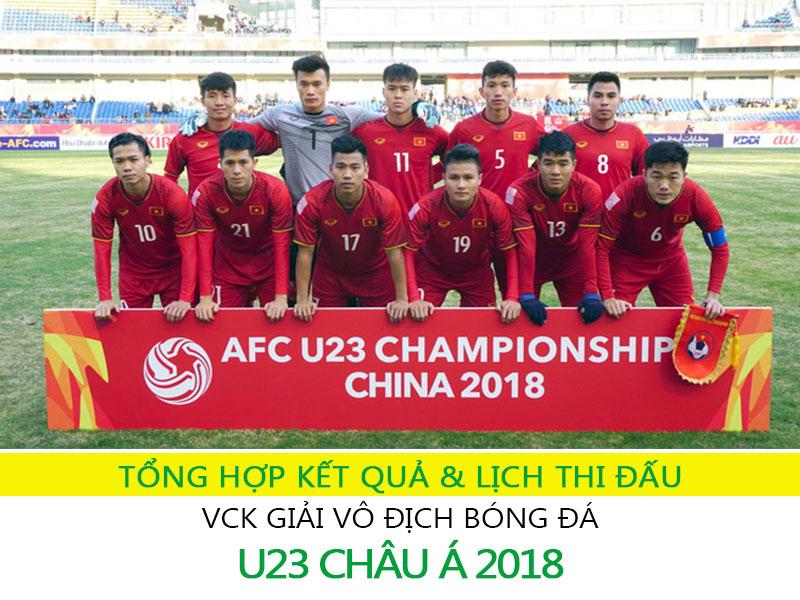 Tổng hợp kết quả và Lịch thi đấu vòng chung kết U23 châu á 2018